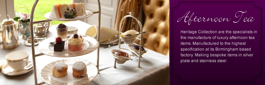 Heritage Collection are the specialists in the manufacture of luxury afternoon tea items. Manufactured to the highest specification at its Birmingham based factory. Making bespoke items in silver plate and stainless steel.